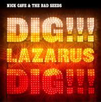 Nick Cave - Dig, Lazaurs, Dig!!!